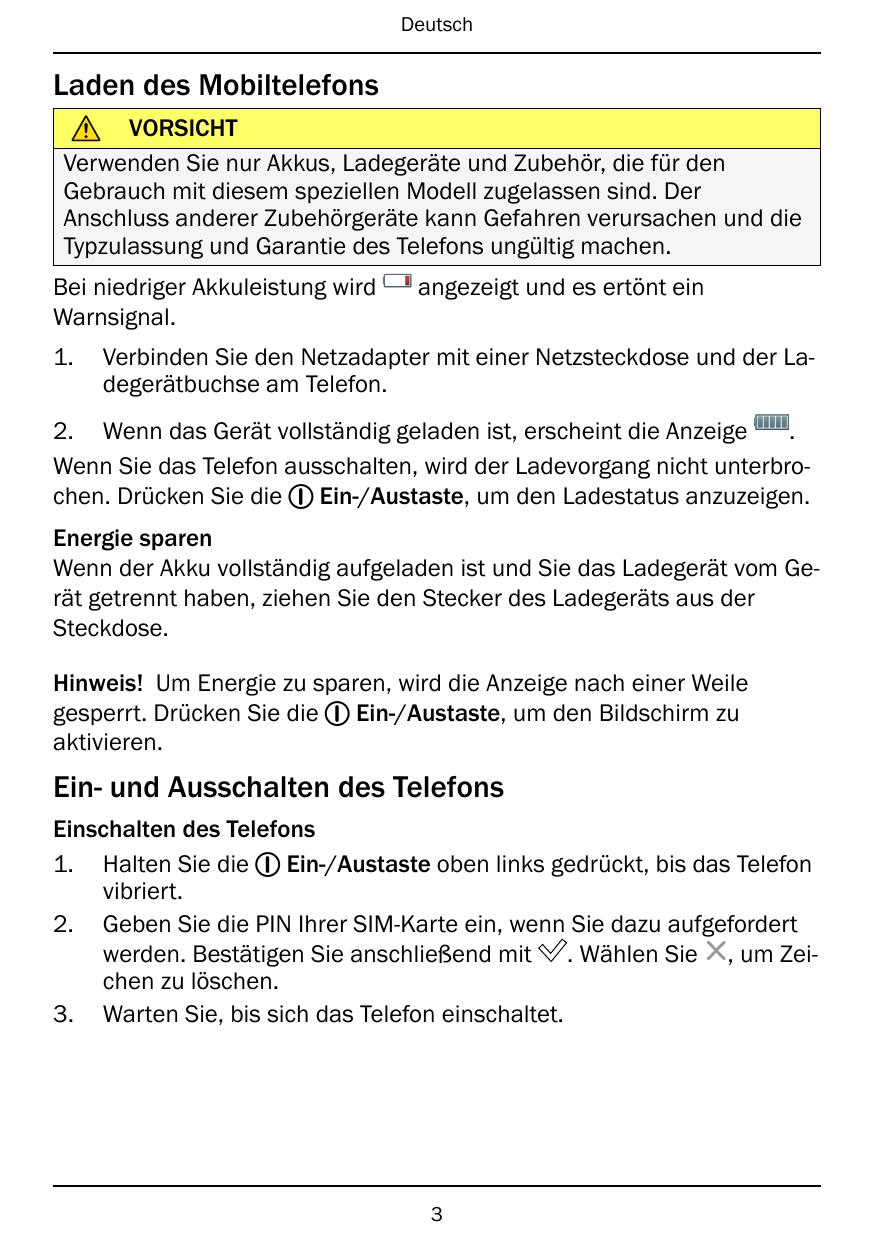 DeutschLaden des MobiltelefonsVORSICHTVerwenden Sie nur Akkus Ladegeräte und Zubehör für denGebrauch mit sem