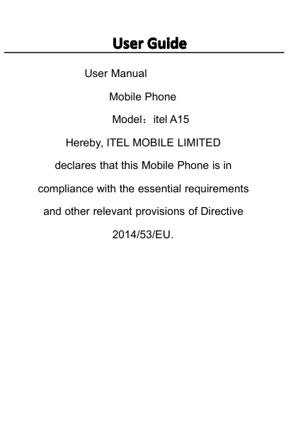 User GuideUser ManualMobile PhoneModel:itel A15Hereby, ITEL MOBILE LIMITEDdeclares that this Mobile Phone is incompliance with t